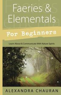 FAERIES & ELEMENTALS FOR BEGINNERS: Learn About & Communicate With Nature Spirits