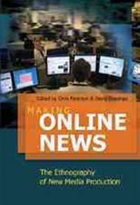 Making Online News: The Ethnography of New Media Production (Digital Formations)