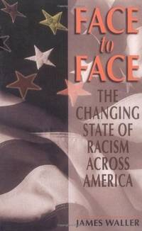Face to Face : The Changing State of Racism Across America by Waller, James