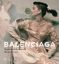 Balenciaga: Magician in Lace: MAGICIEN DE LA DENTELLE / MASTER OF LACE