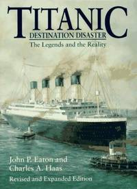 Titanic: Destination Disaster The Legends and the Reality