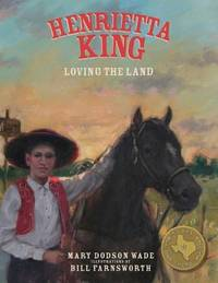 Henrietta King: Loving the Land (Texas Heroes For Young Readers)