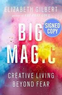 Big Magic: Creative Living Beyond Fear - Signed/Autographed Copy by Elizabeth Gilbert