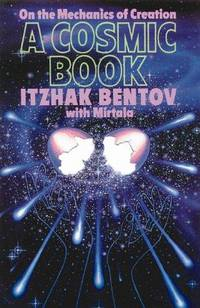 The Cosmic Book: On the Mechanics of Creation by Bentov, Itzhak with Mirtala - 1988