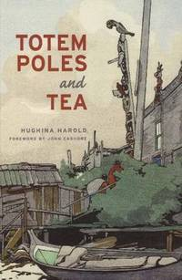 Totem Poles And Tea by  Hughina Harold - Paperback - 2006 - from BISON BOOKS - ABAC/ILAB and Biblio.com