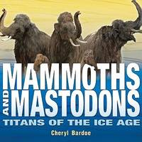 Mammoths and Mastadons: Titans of the Ice Age