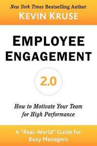 Employee Engagement 2.0: How to Motivate Your Team for High Performance (A Real-World Guide for...