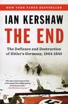 image of The End: The Defiance and Destruction of Hitler`s Germany, 1944-1945