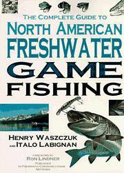 The Complete Guide to North American Freshwater Game Fishing