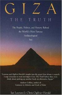 Giza : The Truth : The People, Politics, and History Behind the Worlds Most Famous Archaeological...