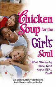 Chicken Soup for the Girl's Soul: Real Stories by Real Girls About Real Stuff (Chicken Soup...