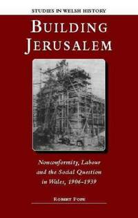 Building Jerusalem: Nonconformity, Labour and the Social Question in Wales, 1906-1939