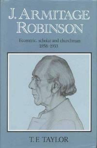 J. Armitage Robinson: Eccentric, Scholar & Churchman, 1858-1933