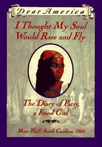 I Thought My Soul Would Rise and Fly: The Diary of Patsy, a Freed Girl, Mars Bluff, South...