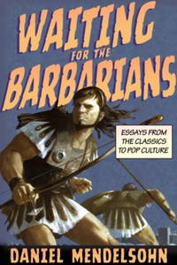 WAITING FOR THE BARBARIANS : ESSAYS FROM THE CLASSICS TO POP CULTURE