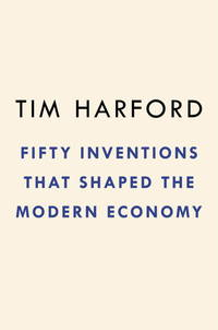 Fifty Inventions That Shaped the Modern Economy by  Tim Harford - 1st - 2017 - from Abacus Bookshop and Biblio.com
