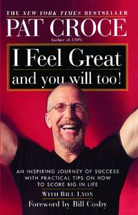 I Feel Great and You Will Too!: An Inspiring Journey of Success with Practical Tips on How to...
