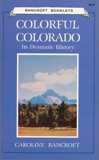 image of Colorful Colorado: Its Dramatic History (Bancroft Booklets)