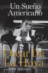 Un sueno americano: Mi historia (Spanish Edition) De La Hoya, Oscar and Springer, Steve