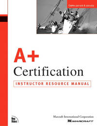 A+ Certification Training Course Instructor Resource Manual