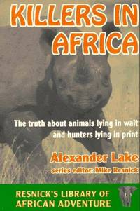 Killers in Africa: The Truth About Animals Lying in Wait and Hunters Lying in Print...