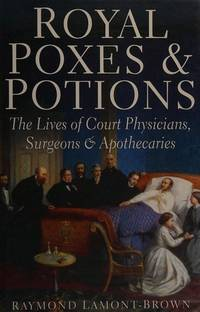 image of Royal Poxes and Potions: The Lives of the Royal Physicians, Surgeons and Apothecaries