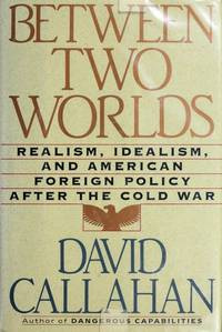 Between Two Worlds Realism, Idealism, and American Foreign Policy After the Cold War