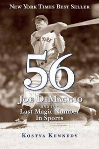 56: Joe DiMaggio and the Last Magic Number in Sports by Kostya Kennedy - March 2012 - from Books With A Past and Biblio.com