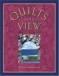 Quilts With a View: A Fabric Adventure Labanaris, Faye