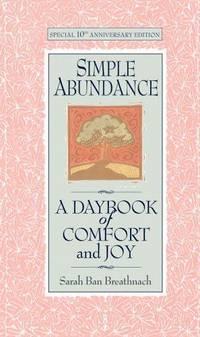 Simple Abundance: A Daybook of Comfort and Joy.