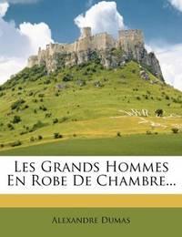 image of Les Grands Hommes En Robe De Chambre... (French Edition)