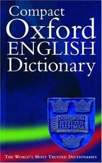 Compact Oxford English Dictionary of Current English  :  Compact  Oxford English Dictionary .  Oxfrod Compact Thesaurus . Oxford Dictionary of Thematic Quotations . New Fowler`s Modern English Usage