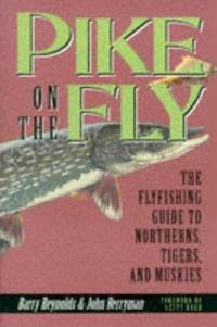 Pike on the Fly  The Flyfishing Guide to Northerns, Tigers, and Muskies