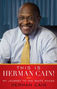 Who Is Herman Cain! : My Journey to the White House