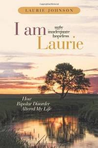 I Am Laurie  How Bipolar Disorder Altered My Life