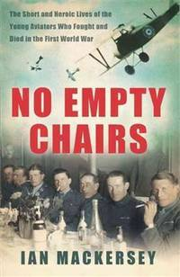 No Empty Chairs: The Short and Heroic Lives of the Young Aviators Who Fought and Died in the...