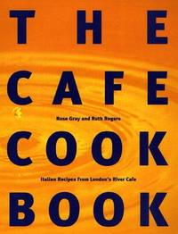 The Cafe Cook Book : Italian Recipes from London's River Cafe