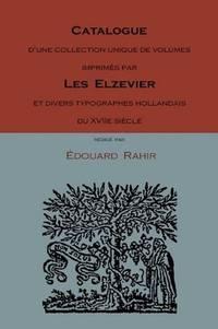 Catalogue d'une Colletion Unique de Volumes Imprimes par Les Elzevier et Divers Typographes Hollandaise de Xvii Siecle