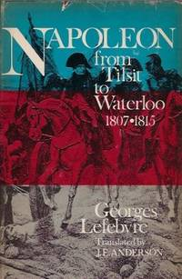 Napoleon: From Tilsit to Waterloo 1807-1815 by Georges Lefebvre - Hardcover - 2005-06-08 - from Books Express and Biblio.com