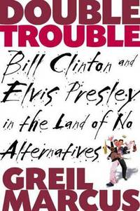image of Double Trouble Bill Clinton and Elvis Presley in a Land of No Alternatives