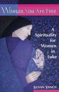 Woman, You Are Free: A Spirituality for Women in Luke