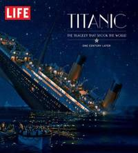 LIFE Titanic: The Tragedy that Shook the World: One Century Later