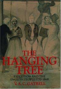 THE HANGING TREE: EXECUTION AND THE ENGLISH PEOPLE 1770-1868