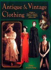 ANTIQUE & VINTAGE CLOTHING. A Guide To Dating & Valuation Of Women's Clothing 1850 To 1940.