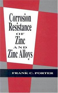 Corrosion Resistance of Zinc and Zinc Alloys (Corrosion Technology) by Frank C. Porter - Hardcover - 1994-06-29 - from Ergodebooks and Biblio.com