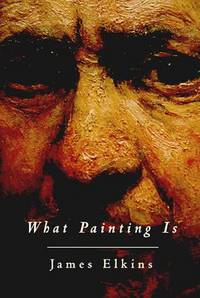 What Painting is: How to Think about Oil Painting, Using the Language of Alchemy