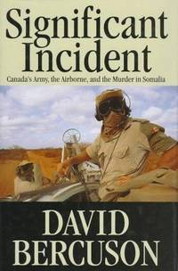 Significant Incident : Canada's Army,the Airborne, and the Murder in Somalia