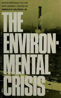 THE ENVIRONMENTAL CRISIS Man's Struggle to Live with Himself .