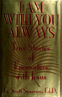 I Am With You Always  True Stories of Encounters With Jesus