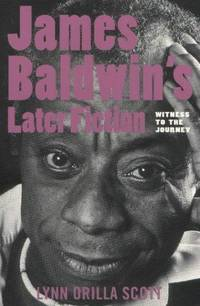 James Baldwin's Later Fiction - Witness to the Journey